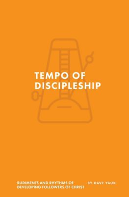 The Tempo of Discipleship, Dave Yauk