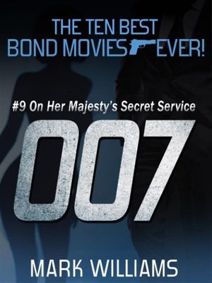 The Ten Best Bond Movies...Ever! #9 - On Her Majesty's Secret Service, Mark Williams