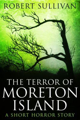The Terror of Moreton Island, Robert Sullivan