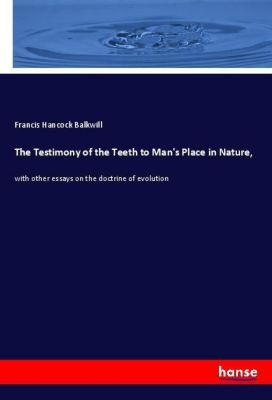 The Testimony of the Teeth to Man's Place in Nature,, Francis Hancock Balkwill
