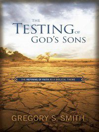The Testing of God's Sons, Gregory S. Smith