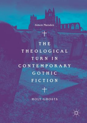 The Theological Turn in Contemporary Gothic Fiction, Simon Marsden