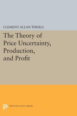 The Theory of Price Uncertainty, Production, and Profit, Clement Allan Tisdell
