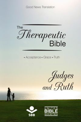 The Therapeutic Bible: The Therapeutic Bible – Judges and Ruth, Sociedade Bíblica do Brasil