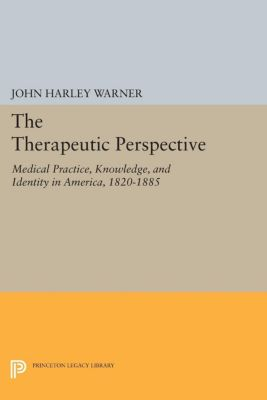The Therapeutic Perspective, John Harley Warner