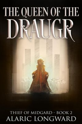 The Thief of Midgard: The Queen of the Draugr (The Thief of Midgard, #2), Alaric Longward