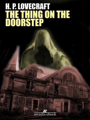The Thing on the Doorstep, H. P. Lovecraft