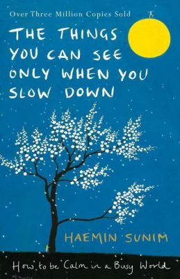 The Things You Can See Only When You Slow Down, Haemin Sunim