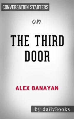 The Third Door: The Wild Quest to Uncover How the World's Most Successful People Launched Their Careers by Alex Banayan | Conversation Starters, dailyBooks
