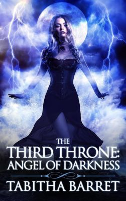 The Third Throne: The Third Throne: Angel of Darkness, Tabitha Barret