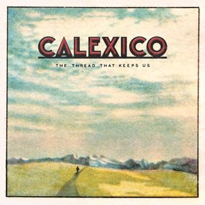 The Thread That Keeps Us (Limited 2CD Digipack + Bonus Disc mit 7 extra Songs und Booklet), Calexico