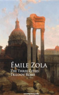 The Three Cities Trilogy: Rome, Emile Zola