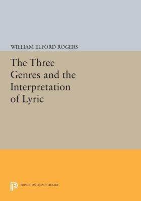 The Three Genres and the Interpretation of Lyric, William Elford Rogers