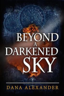 The Three Keys: Beyond A Darkened Sky (The Three Keys, #1), Dana Alexander