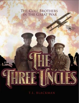 The Three Uncles: The Cole Brothers in the Great War, T.L. Blackman