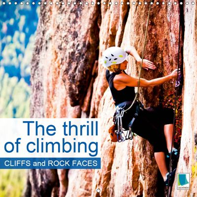 The thrill of climbing: Cliffs and rock faces (Wall Calendar 2019 300 × 300 mm Square), CALVENDO