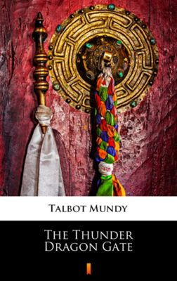 The Thunder Dragon Gate, Talbot Mundy