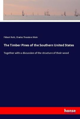 The Timber Pines of the Southern United States, Filibert Roth, Charles Theodore Mohr