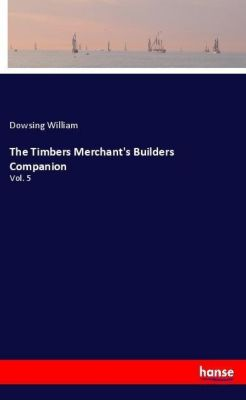 The Timbers Merchant's Builders Companion, Dowsing William