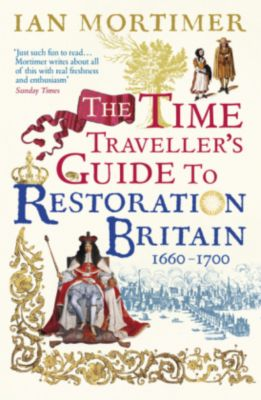 The Time Traveller's Guide to Restoration Britain, Ian Mortimer