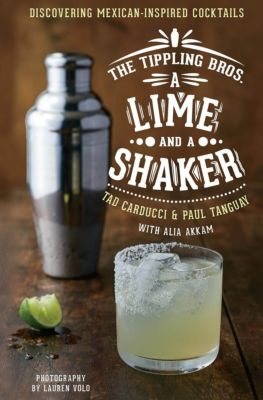 The Tippling Bros.: A Lime and a Shaker, Paul Tanguay, Tad Carducci