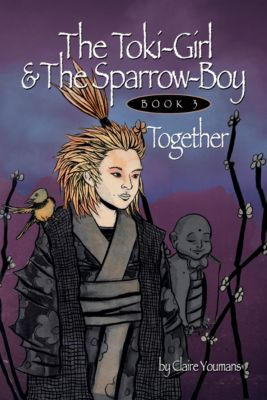 The Toki-Girl and the Sparrow-Boy: The Toki-Girl and the Sparrow-boy, Book 3, Together, Claire Youmans