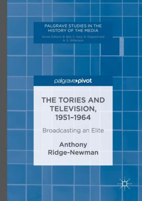 The Tories and Television, 1951-1964, Anthony Ridge-Newman
