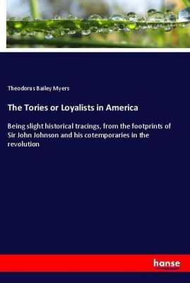 The Tories or Loyalists in America, Theodorus Bailey Myers