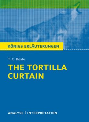 The Tortilla Curtain von T. C. Boyle. Königs Erläuterungen., T. C. Boyle, Monika Peel, Matthias Bode