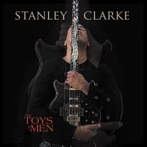 The Toys Of Men, Stanley Clarke