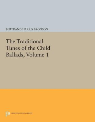 The Traditional Tunes of the Child Ballads, Volume 1, Bertrand Harris Bronson