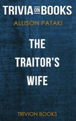 The Traitor's Wife by Allison Pataki (Trivia-On-Books), Trivion Books