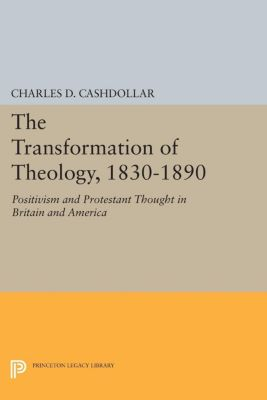 The Transformation of Theology, 1830-1890, Charles D. Cashdollar