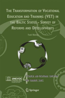 The Transformation of Vocational Education and Training (VET) in the Baltic States - Survey of Reforms and Developments, Frank Bünning