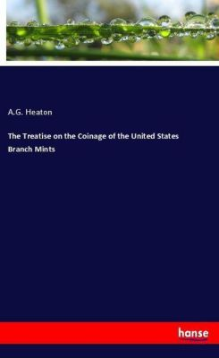 The Treatise on the Coinage of the United States Branch Mints, A. G. Heaton