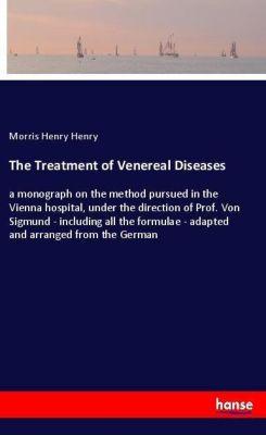 The Treatment of Venereal Diseases, Morris Henry Henry