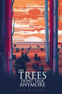 The Trees Don't  Talk Anymore, Ayo Ajumobi