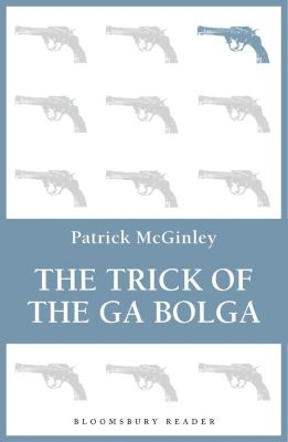 The Trick of the Ga Bolga, Patrick McGinley