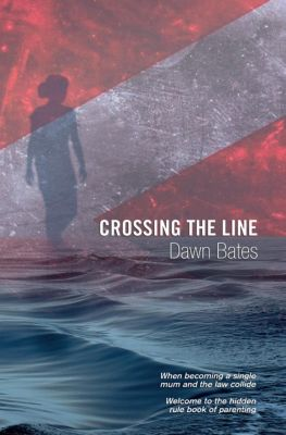The Trilogy of Life Itself: Crossing the Line: A Journey of Purpose and Self Belief (The Trilogy of Life Itself, #3), Dawn Bates