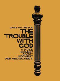 The Trouble with God, Chris Matheson