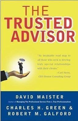 The Trusted Advisor, David H. Maister, Charles H. Green, Robert M. Galford