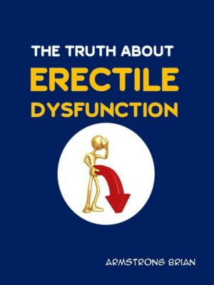 The Truth About Erectile Dysfunction, Armstrong Brian