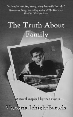 The Truth About Family: A novel inspired by true events, Victoria Ichizli-Bartels