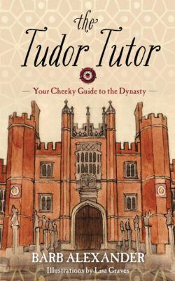 The Tudor Tutor, Barb Alexander
