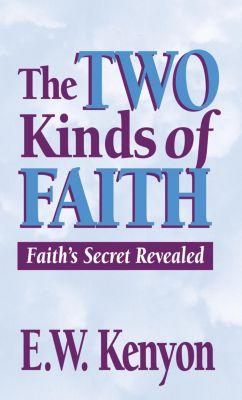 The Two Kinds of Faith, E.W. Kenyon