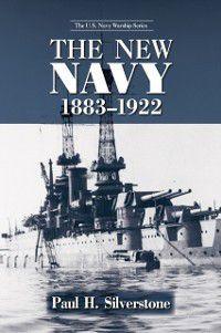 The U.S. Navy Warship Series: New Navy, 1883-1922, Paul Silverstone