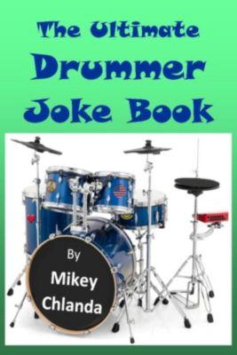 The Ultimate Drummer Joke Book, Mikey Chlanda
