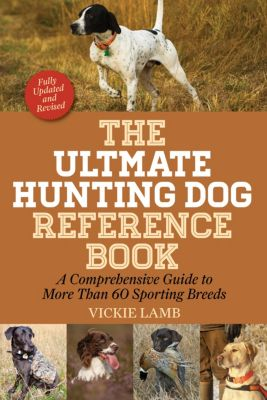 The Ultimate Hunting Dog Reference Book, Vickie Lamb