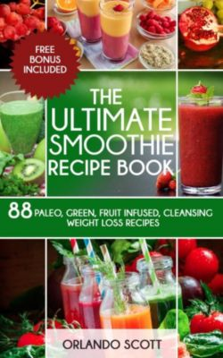 The Ultimate Smoothie Recipe Book, Orlando Scott
