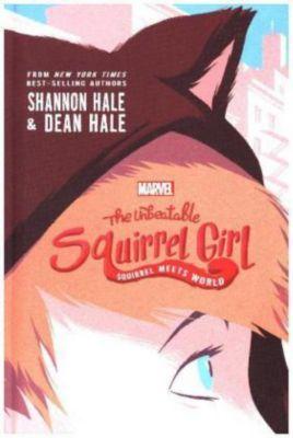 The Unbeatable Squirrel Girl - Squirrel Meets World, Shannon Hale, Dean Hale
